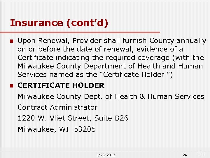 Insurance (cont'd) n Upon Renewal, Provider shall furnish County annually on or before the