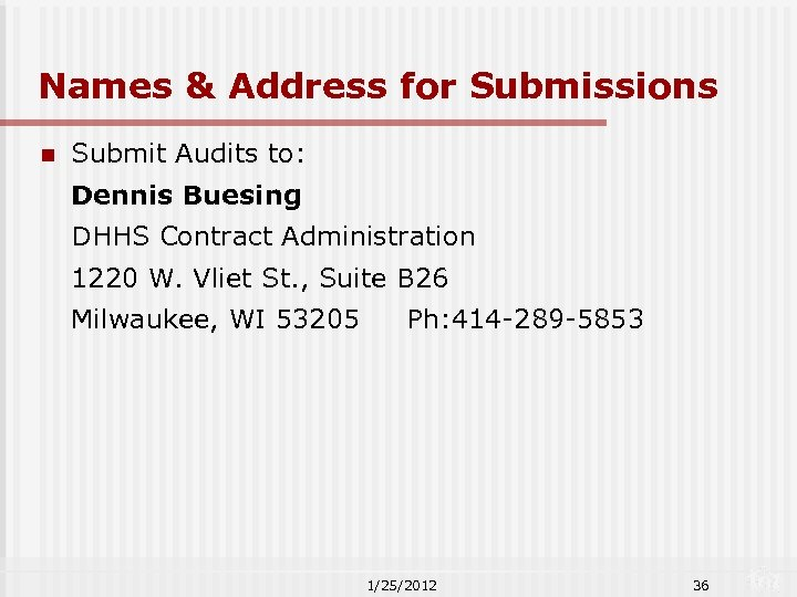 Names & Address for Submissions n Submit Audits to: Dennis Buesing DHHS Contract Administration