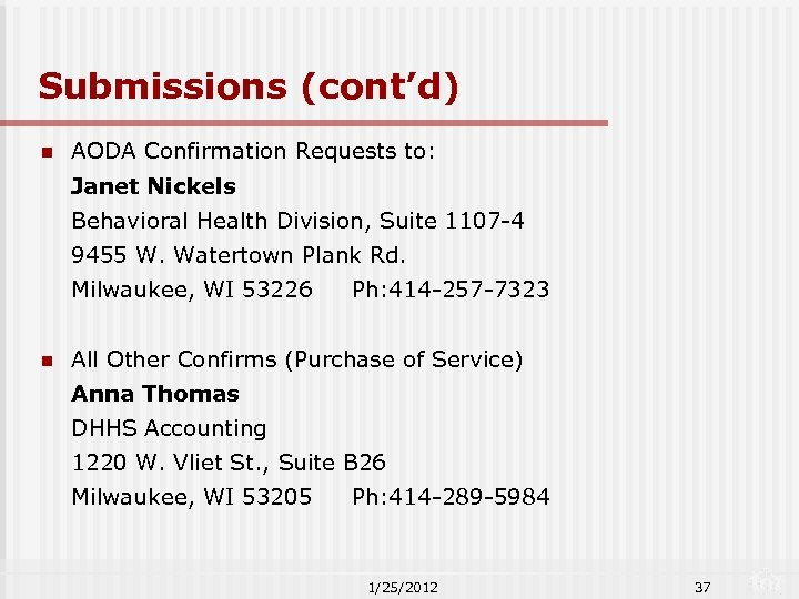 Submissions (cont'd) n AODA Confirmation Requests to: Janet Nickels Behavioral Health Division, Suite 1107