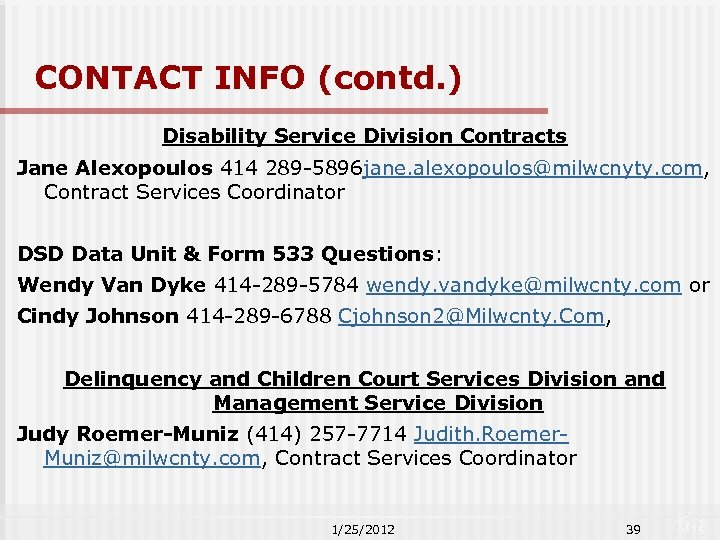 CONTACT INFO (contd. ) Disability Service Division Contracts Jane Alexopoulos 414 289 -5896 jane.