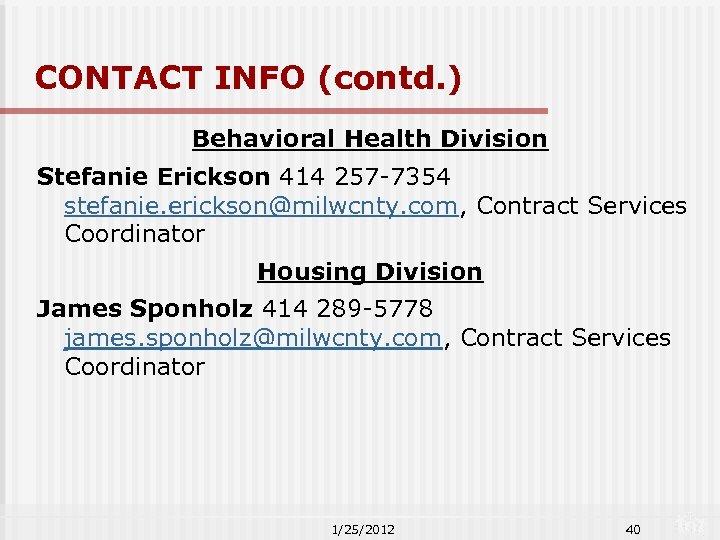 CONTACT INFO (contd. ) Behavioral Health Division Stefanie Erickson 414 257 -7354 stefanie. erickson@milwcnty.