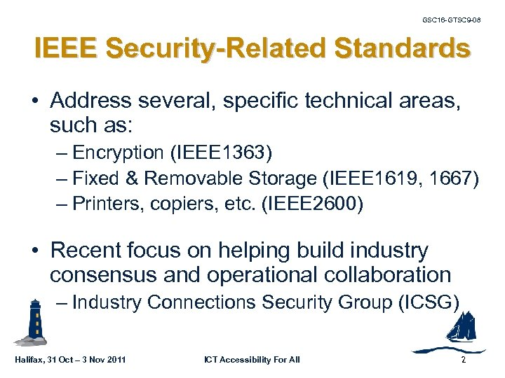 GSC 16 -GTSC 9 -08 IEEE Security-Related Standards • Address several, specific technical areas,