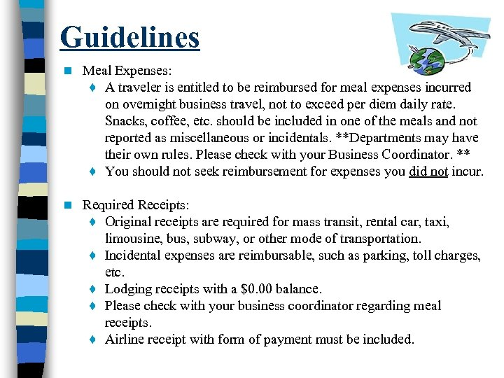 Guidelines n Meal Expenses: ♦ A traveler is entitled to be reimbursed for meal
