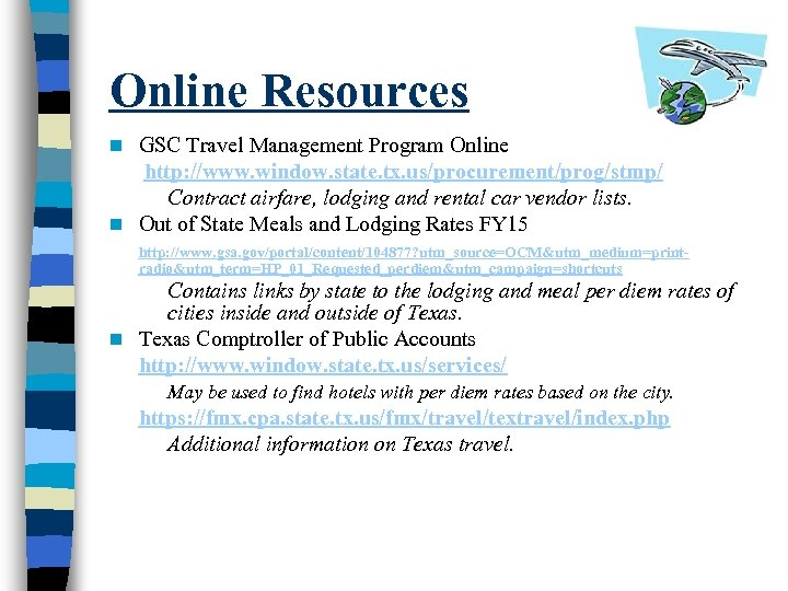 Online Resources GSC Travel Management Program Online http: //www. window. state. tx. us/procurement/prog/stmp/ Contract