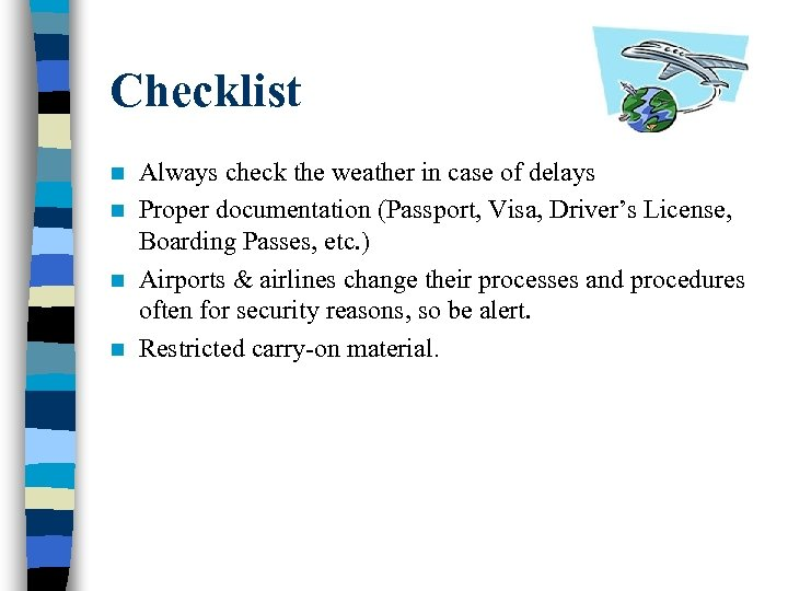 Checklist Always check the weather in case of delays n Proper documentation (Passport, Visa,