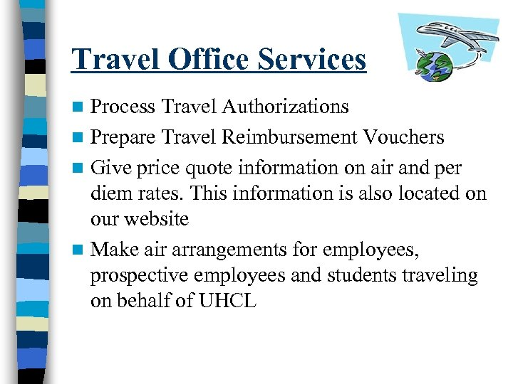 Travel Office Services Process Travel Authorizations n Prepare Travel Reimbursement Vouchers n Give price
