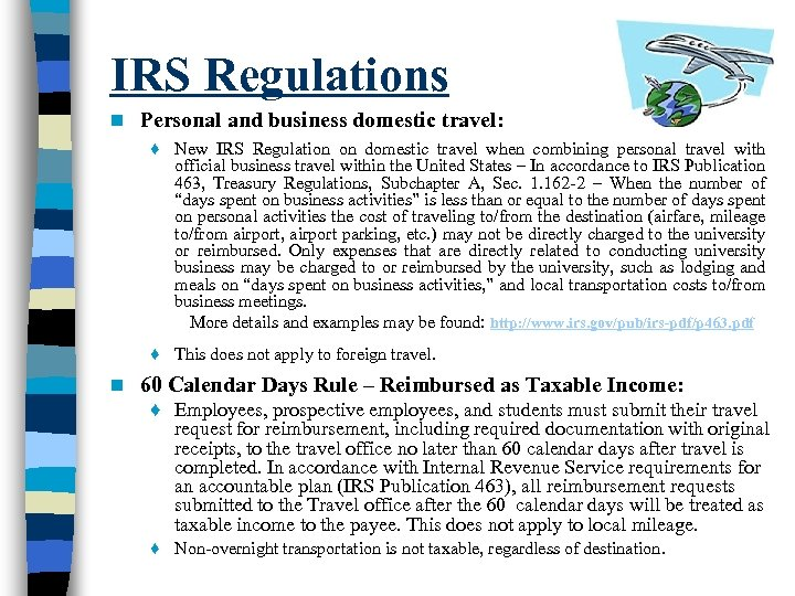 IRS Regulations n Personal and business domestic travel: ♦ New IRS Regulation on domestic