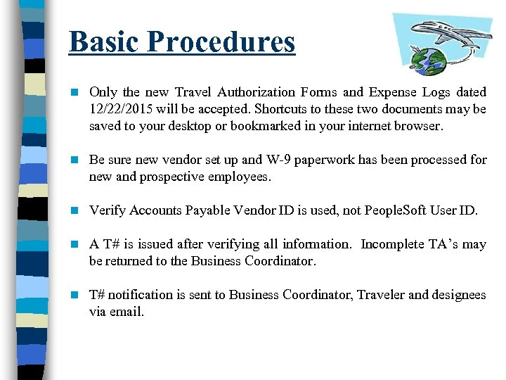 Basic Procedures n Only the new Travel Authorization Forms and Expense Logs dated 12/22/2015