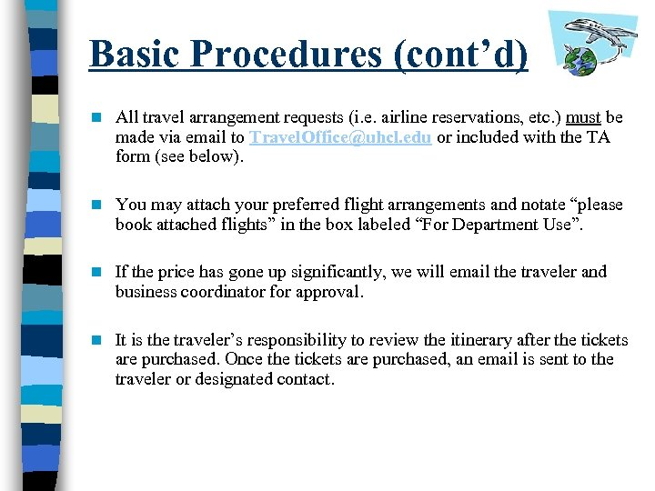 Basic Procedures (cont'd) n All travel arrangement requests (i. e. airline reservations, etc. )