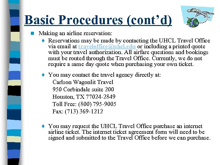 Basic Procedures (cont'd) n Making an airline reservation: ♦ Reservations may be made by