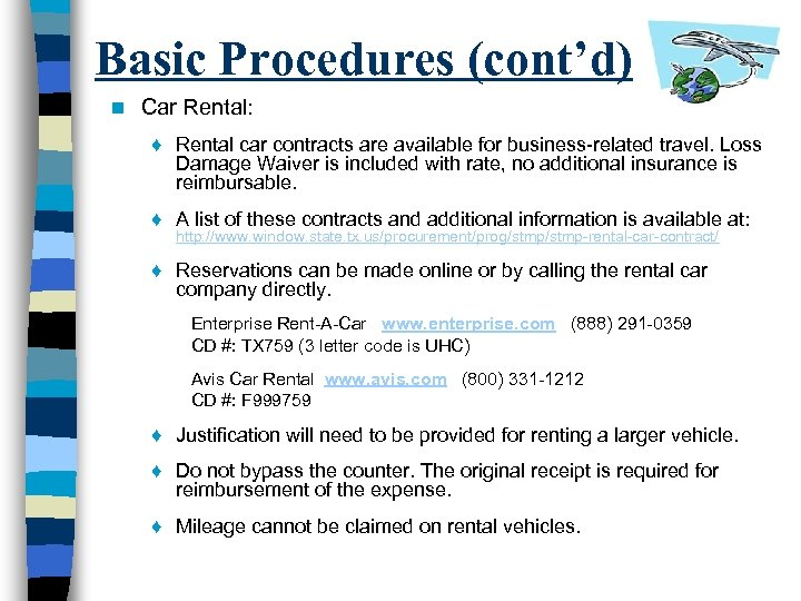 Basic Procedures (cont'd) n Car Rental: ♦ Rental car contracts are available for business-related