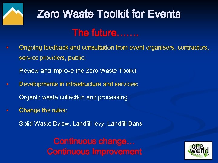 Zero Waste Toolkit for Events The future……. § Ongoing feedback and consultation from event