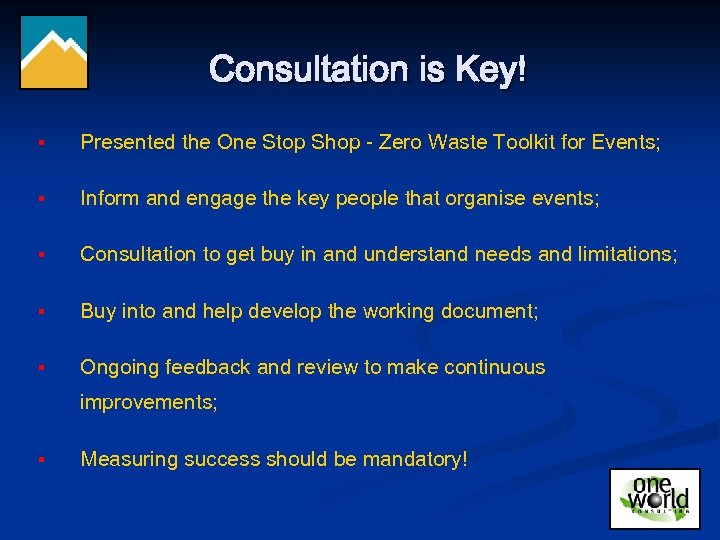 Consultation is Key! § Presented the One Stop Shop - Zero Waste Toolkit for