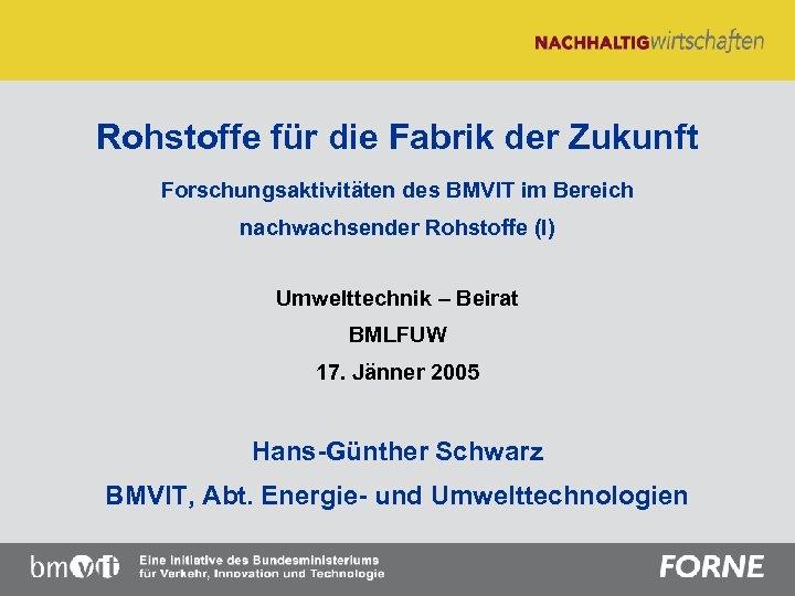 Rohstoffe für die Fabrik der Zukunft Forschungsaktivitäten des BMVIT im Bereich nachwachsender Rohstoffe (I)