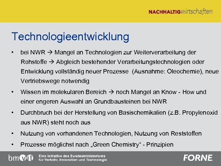 Technologieentwicklung • bei NWR Mangel an Technologien zur Weiterverarbeitung der Rohstoffe Abgleich bestehender Verarbeitungstechnologien