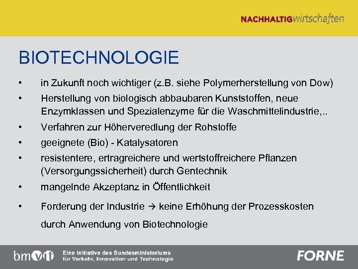 BIOTECHNOLOGIE • in Zukunft noch wichtiger (z. B. siehe Polymerherstellung von Dow) • Herstellung