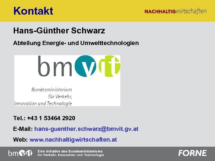 Kontakt Hans-Günther Schwarz Abteilung Energie- und Umwelttechnologien Tel. : +43 1 53464 2920 E-Mail: