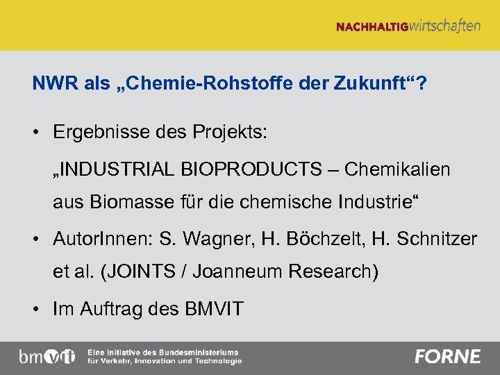 """NWR als """"Chemie-Rohstoffe der Zukunft""""? • Ergebnisse des Projekts: """"INDUSTRIAL BIOPRODUCTS – Chemikalien aus"""