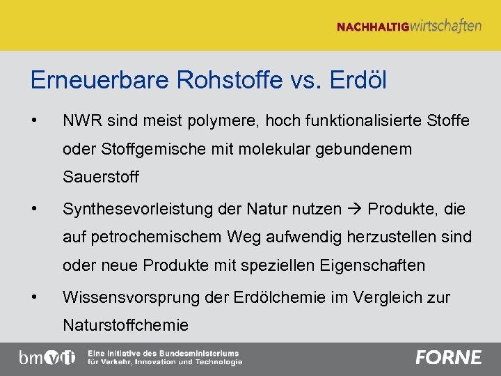 Erneuerbare Rohstoffe vs. Erdöl • NWR sind meist polymere, hoch funktionalisierte Stoffe oder Stoffgemische