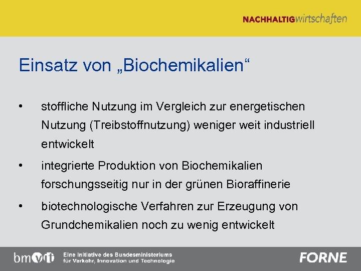 """Einsatz von """"Biochemikalien"""" • stoffliche Nutzung im Vergleich zur energetischen Nutzung (Treibstoffnutzung) weniger weit"""