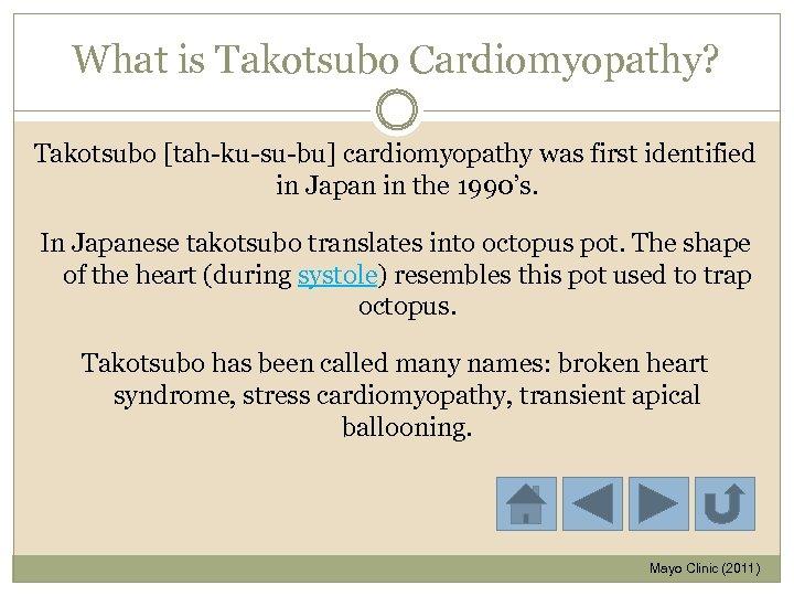 What is Takotsubo Cardiomyopathy? Takotsubo [tah-ku-su-bu] cardiomyopathy was first identified in Japan in the