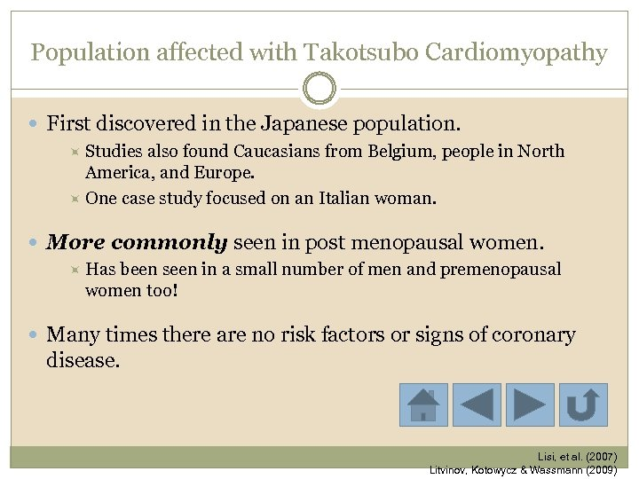 Population affected with Takotsubo Cardiomyopathy First discovered in the Japanese population. Studies also found