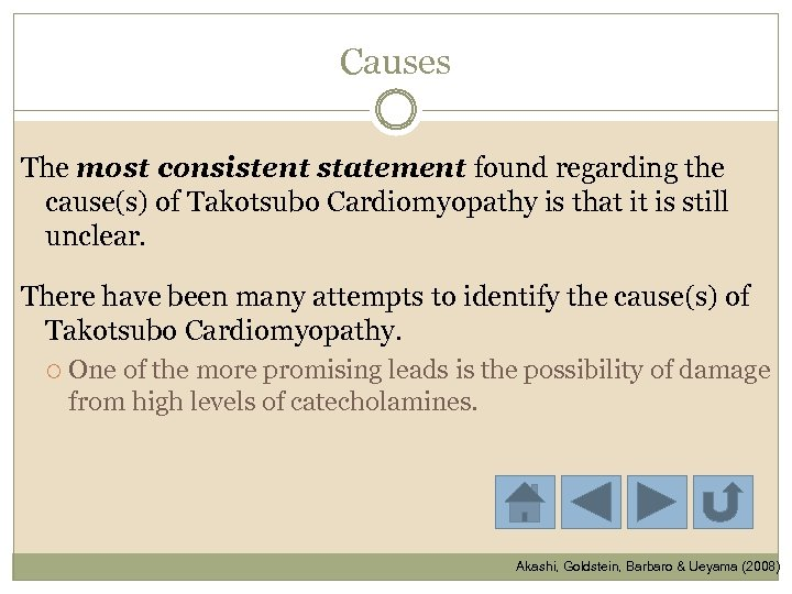 Causes The most consistent statement found regarding the cause(s) of Takotsubo Cardiomyopathy is that