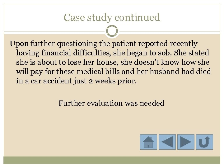 Case study continued Upon further questioning the patient reported recently having financial difficulties, she