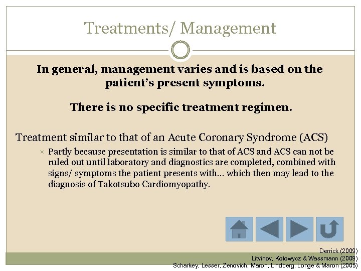 Treatments/ Management In general, management varies and is based on the patient's present symptoms.