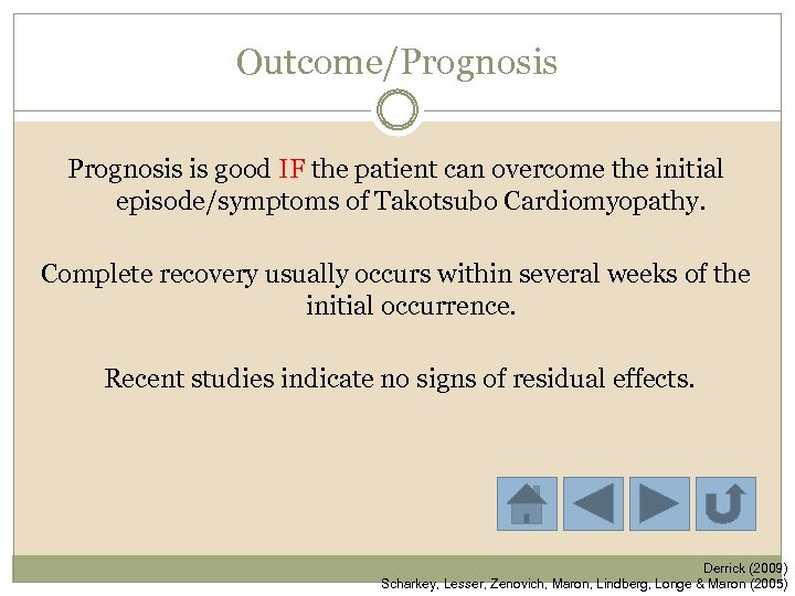 Outcome/Prognosis is good IF the patient can overcome the initial episode/symptoms of Takotsubo Cardiomyopathy.