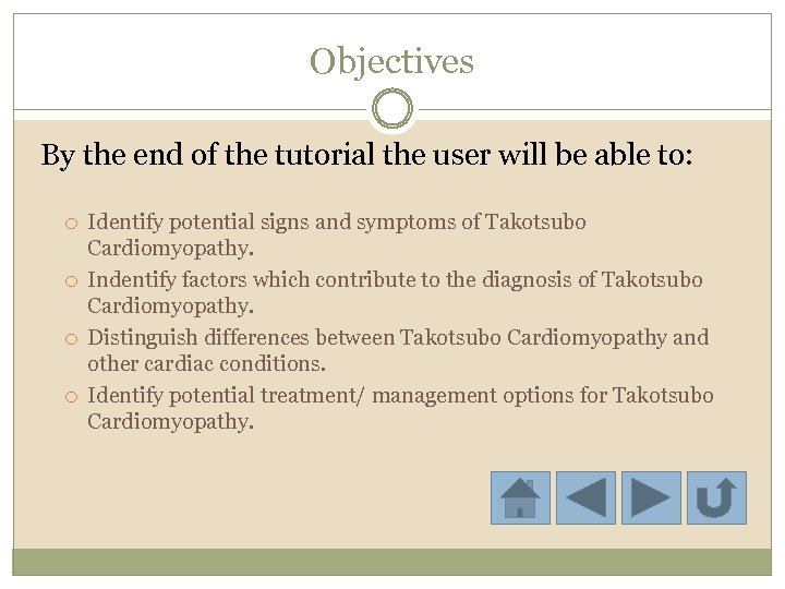 Objectives By the end of the tutorial the user will be able to: Identify