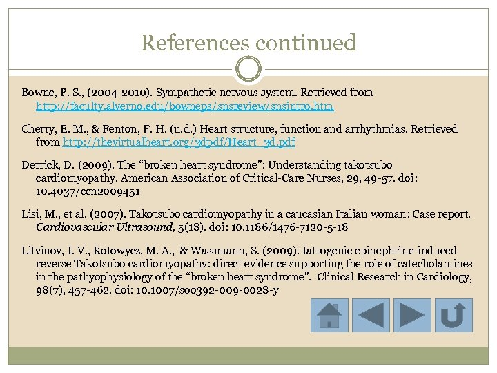 References continued Bowne, P. S. , (2004 -2010). Sympathetic nervous system. Retrieved from http: