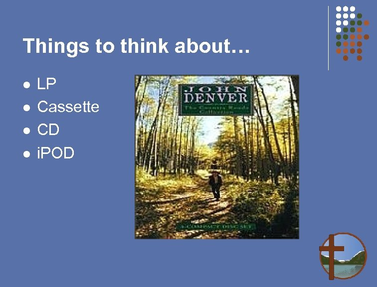 Things to think about… l l LP Cassette CD i. POD