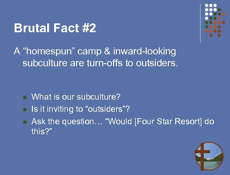 """Brutal Fact #2 A """"homespun"""" camp & inward-looking subculture are turn-offs to outsiders. l"""