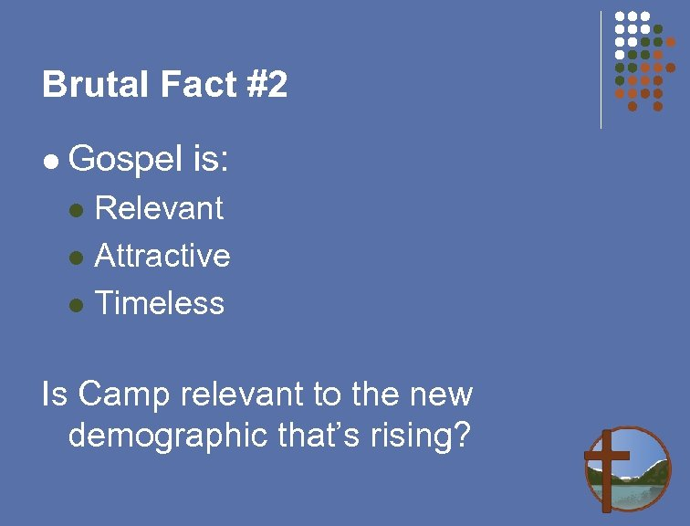 Brutal Fact #2 l Gospel is: Relevant l Attractive l Timeless l Is Camp
