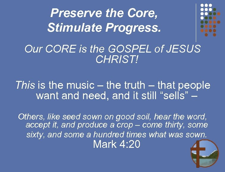 Preserve the Core, Stimulate Progress. Our CORE is the GOSPEL of JESUS CHRIST! This