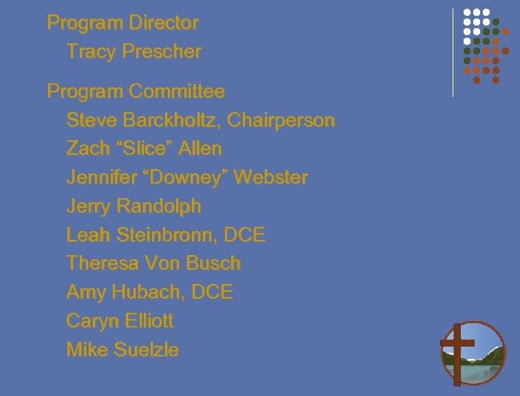 "Program Director Tracy Prescher Program Committee Steve Barckholtz, Chairperson Zach ""Slice"" Allen Jennifer ""Downey"""