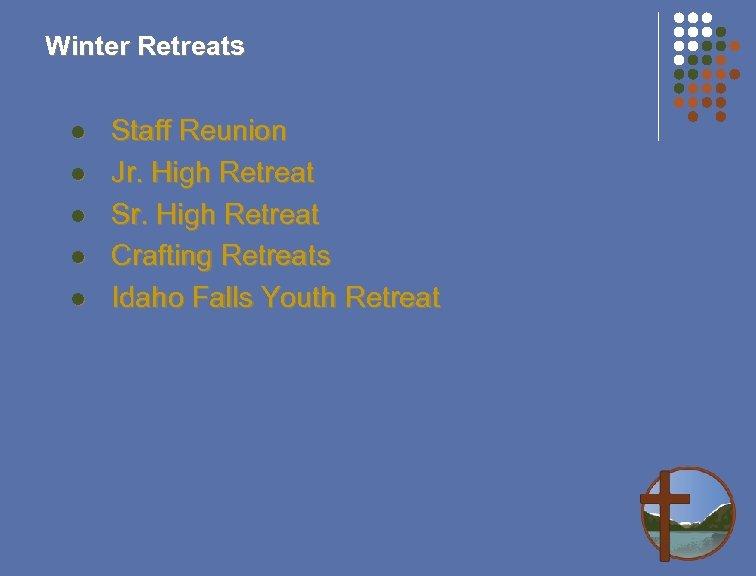 Winter Retreats l l l Staff Reunion Jr. High Retreat Sr. High Retreat Crafting