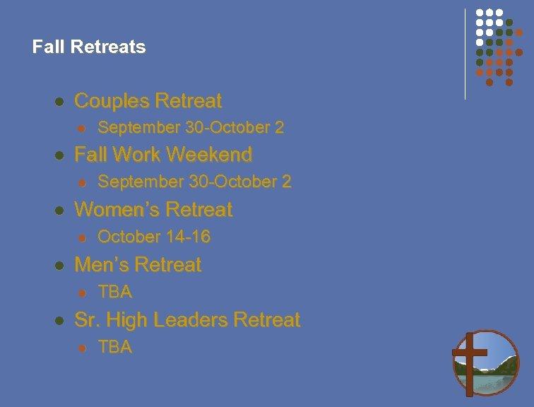 Fall Retreats l Couples Retreat l l Fall Work Weekend l l October 14