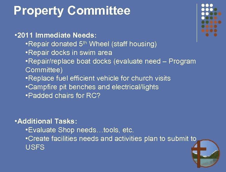 Property Committee • 2011 Immediate Needs: • Repair donated 5 th Wheel (staff housing)