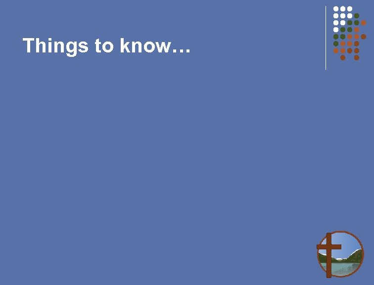 Things to know…