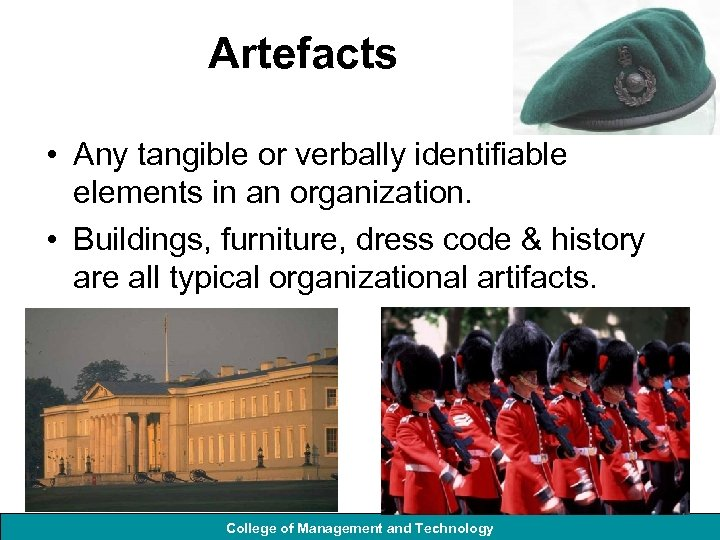 Artefacts • Any tangible or verbally identifiable elements in an organization. • Buildings, furniture,