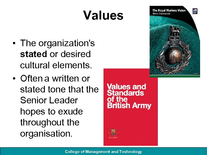 Values • The organization's stated or desired cultural elements. • Often a written or