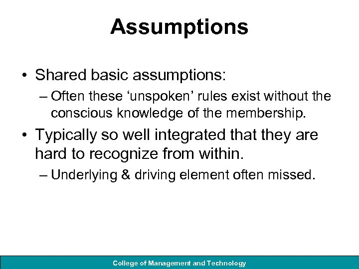 Assumptions • Shared basic assumptions: – Often these 'unspoken' rules exist without the conscious