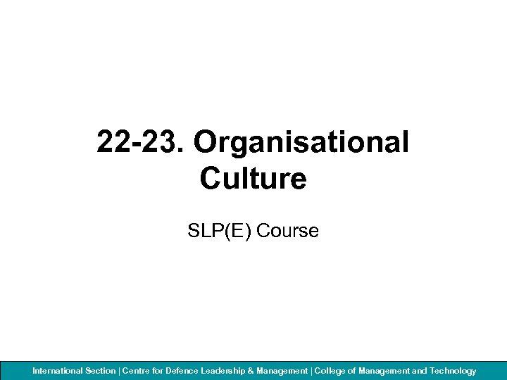 22 -23. Organisational Culture SLP(E) Course International Section | Centre for Defenceof Management and