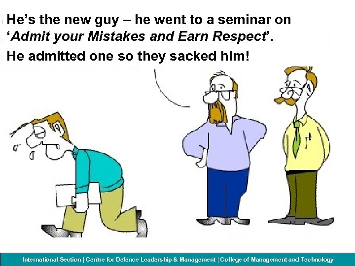 He's the new guy – he went to a seminar on 'Admit your Mistakes
