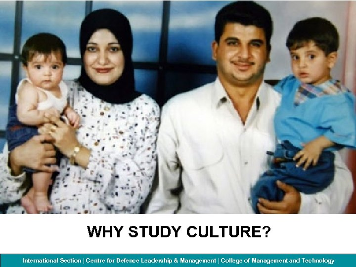 WHY STUDY CULTURE? International Section | Centre for Defenceof Management and Technology College Leadership