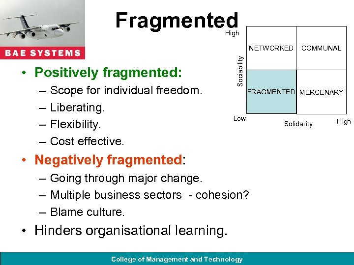 Fragmented High • Positively fragmented: – – Scope for individual freedom. Liberating. Flexibility. Cost