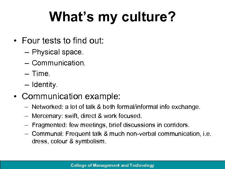 What's my culture? • Four tests to find out: – – Physical space. Communication.
