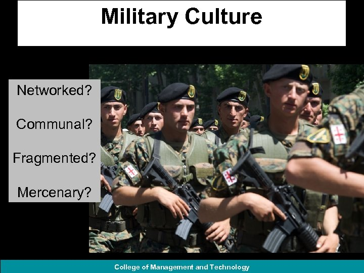 Military Culture Networked? Communal? Fragmented? Mercenary? College of Management and Technology